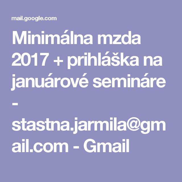 Minimálna mzda 2017 + prihláška na januárové semináre - stastna.jarmila@gmail.com - Gmail