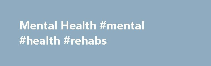 Mental Health #mental #health #rehabs http://bahamas.remmont.com/mental-health-mental-health-rehabs/  Home › Mental Health Call 800-481-6320 to speak with an alcohol or drug abuse counselor. Mental Health Rehab Centers Mental health is a serious issue. In this page we will investigate causes, symptoms and treatment options for mental health conditions as well as rehabilitation at mental health rehab centers. If you or someone you know has a mental health condition or suffers from mental…