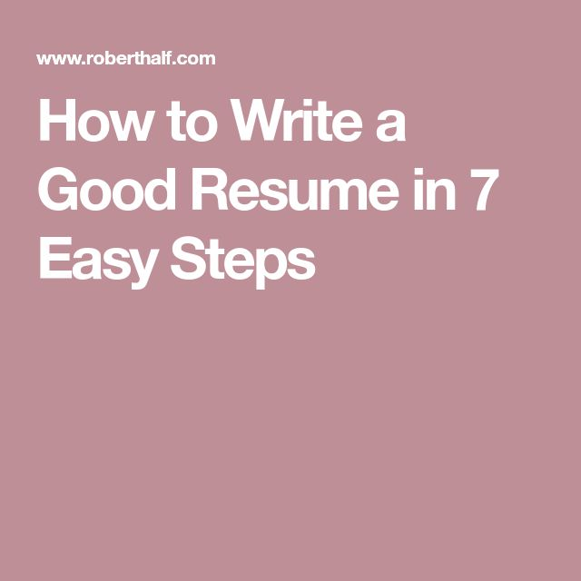 How to Write a Good Resume in 7 Easy Steps