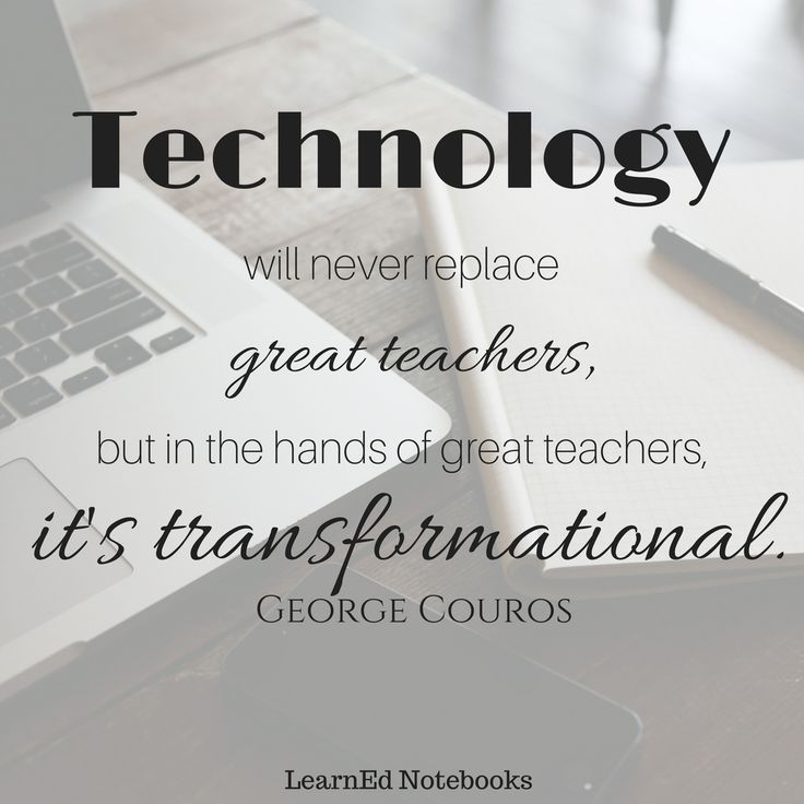 Quotes On Technology: Technology Will Never Replace Great Teachers, But In The