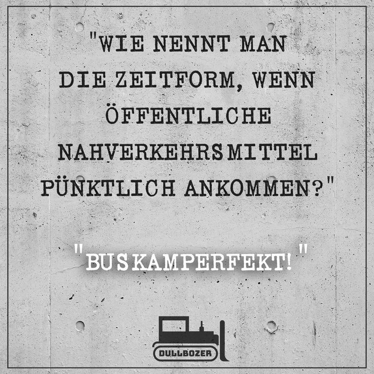 """""""Wie nennt man die Zeitform, wenn öffentliche Nahverkehrsmittel pünktlich ankommen?"""" - """"Buskamperfekt"""" Flachwitz, Sparwitz, lustiger Spruch, witziger Spruch, Spruch des Tages, ÖPNV, ÖPNV Witz, Nahverkehr, Bus Witz, Busfahrer, Zeitplan, HVV, BVG, ÜSTRA, KVB, LNV, DVB, S-Bahn, U-Bahn, Fahrplan, Dullbozer, Witze, Öffis, fun, deutsch meme, Meme"""