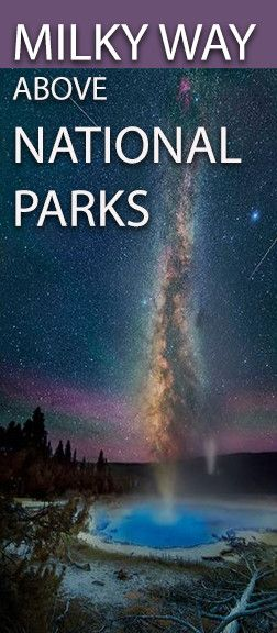 Stunning Images of the Milky Way above iconic landscapes at several National Parks