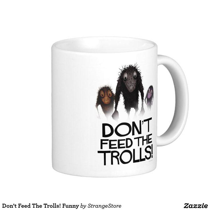Don't Feed The Trolls! Funny Classic White Coffee Mug from #StrangeStore