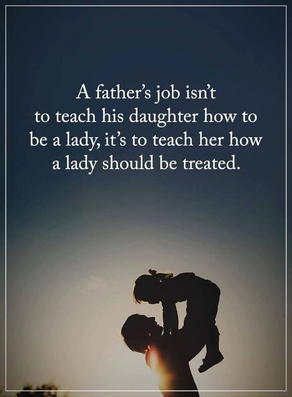 awesome Best Fathers Day Quotes: How to be Lady should be Treated – Good Quotes About Dads
