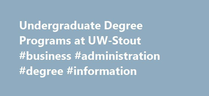 Undergraduate Degree Programs at UW-Stout #business #administration #degree #information http://sudan.nef2.com/undergraduate-degree-programs-at-uw-stout-business-administration-degree-information/  # University of Wisconsin Stout   Wisconsin's Polytechnic University Actuarial Science Business Management Cyber Security Interdisciplinary Mathematics Education Scientific Computing Software Development Biochemistry and Molecular Biology Industrial Chemistry Interdisciplinary Science Materials…