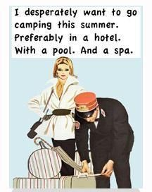 I desperately want to go camping this summer. Preferably in a hotel. With a pool. And a spa.