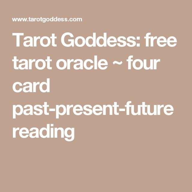 Tarot Goddess: free tarot oracle ~ four card past-present-future reading