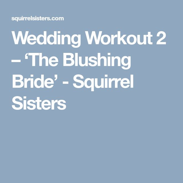 Wedding Workout 2 – 'The Blushing Bride' - Squirrel Sisters