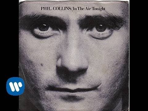 Phil Collins - In The Air Tonight - one of my favs from back in the day!  Saw Phil in Reno once.  Was like, WHAT, Phil is that you?
