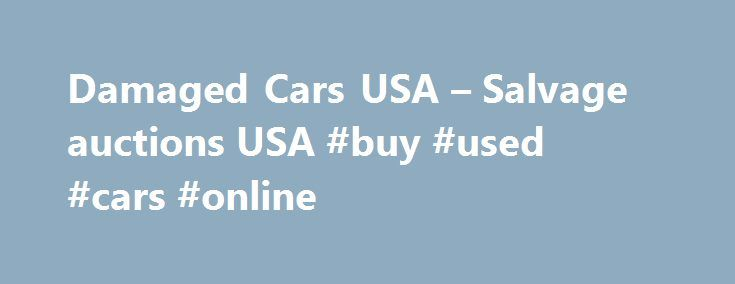 Damaged Cars USA – Salvage auctions USA #buy #used #cars #online http://auto-car.remmont.com/damaged-cars-usa-salvage-auctions-usa-buy-used-cars-online/  #auto auction usa # Salvage Cars: The Great Money Saver Car Buying Option […]