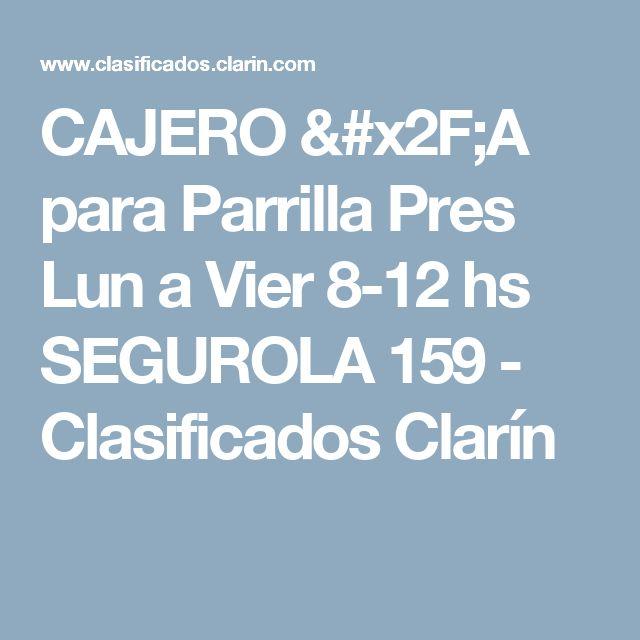 CAJERO /A para Parrilla Pres Lun a Vier 8-12 hs SEGUROLA 159 - Clasificados Clarín