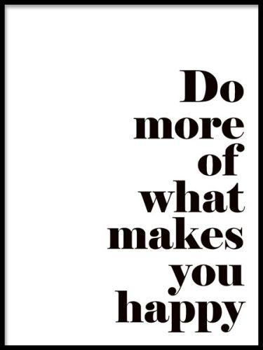 Tavla med text i svartvitt. Budskapstavla med texten, Do more of what makes you happy.