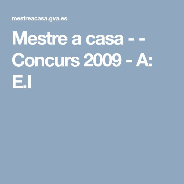 Mestre a casa -  - Concurs 2009 - A: E.I