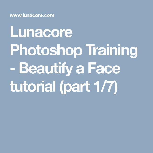 Lunacore Photoshop Training - Beautify a Face tutorial (part 1/7)