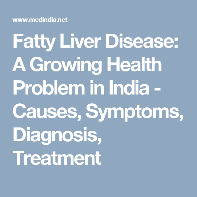 Fatty Liver Disease: A Growing Health Problem in India - Causes, Symptoms, Diagnosis, Treatment