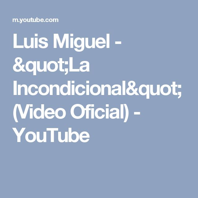 "Luis Miguel - ""La Incondicional"" (Video Oficial) - YouTube"