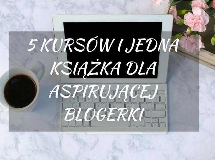 5 kursów i jedna książka dla aspirującej blogerki
