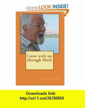 Come with me through Mark (9781901949889) David Pawson , ISBN-10: 1901949885  , ISBN-13: 978-1901949889 ,  , tutorials , pdf , ebook , torrent , downloads , rapidshare , filesonic , hotfile , megaupload , fileserve