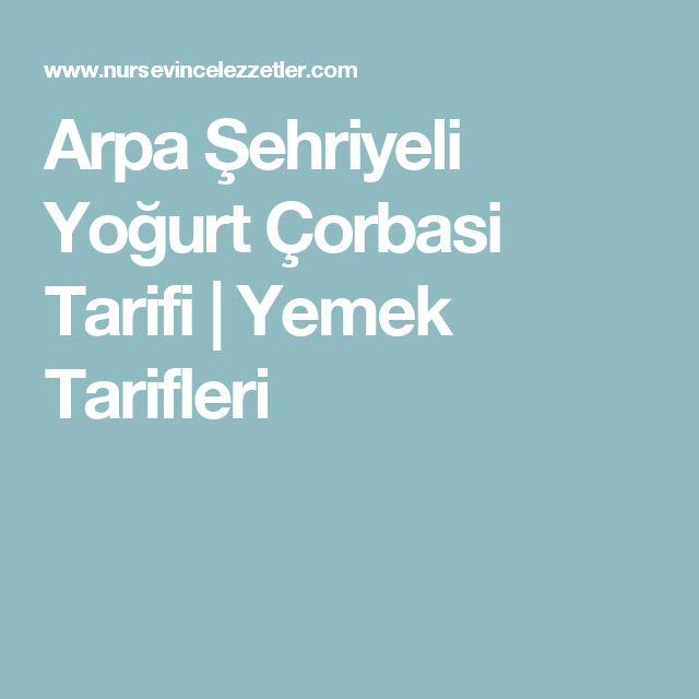 Arpa Şehriyeli Yoğurt Çorbasi Tarifi | Yemek Tarifleri