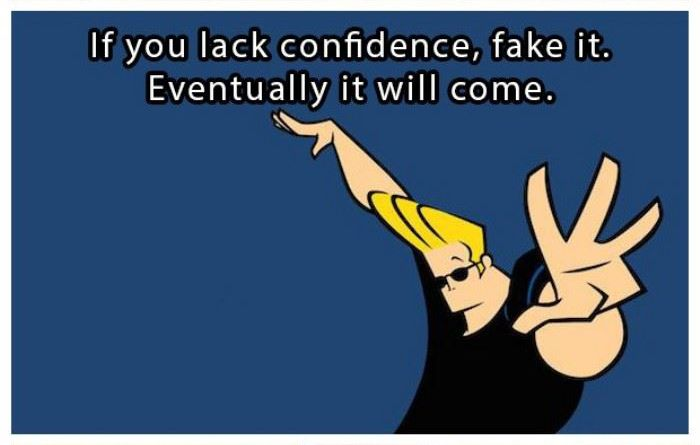 If you lack the confidence, fake it. Eventually it will come | www.piclectica.com #piclectica