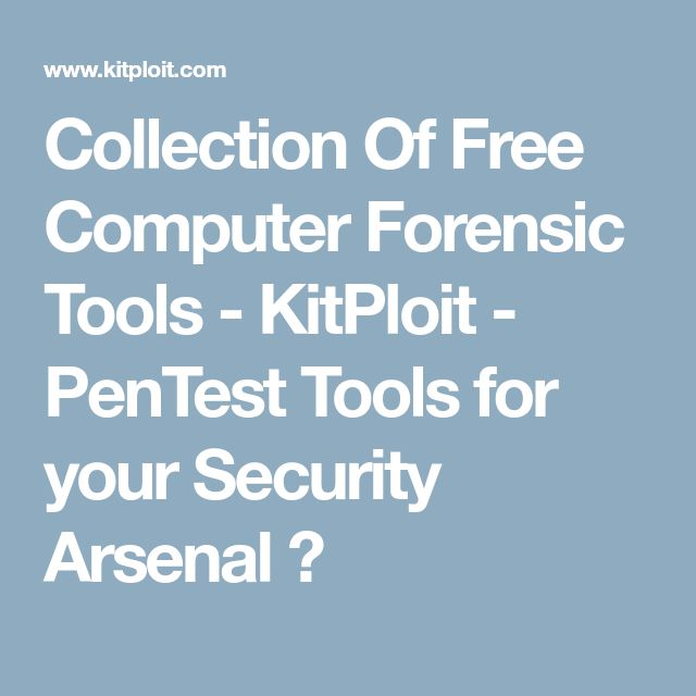 Collection Of Free Computer Forensic Tools - KitPloit - PenTest Tools for your Security Arsenal ☣