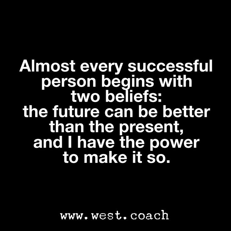 INSPIRATION - EILEEN WEST ​LIFE COACH | Almost every successful person begins with two beliefs:  the future can be better than the present, and I have the power to make it so.  Eileen West Life Coach, Life Coach, inspiration, inspirational quotes, motivation, motivational quotes, quotes, daily quotes, self improvement, personal growth, creativity, creativity cheerleader, life quotes