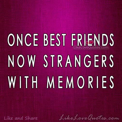 Once Best Friends, Now Strangers with Memories.
