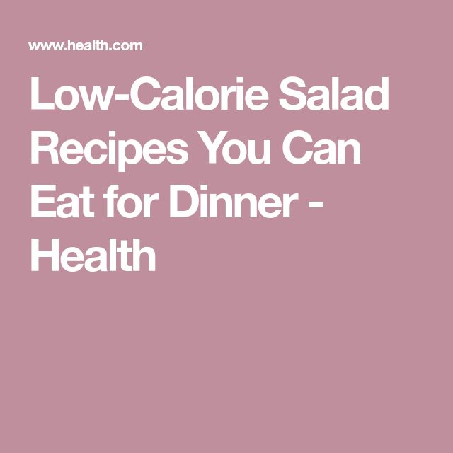 Low-Calorie Salad Recipes You Can Eat for Dinner - Health