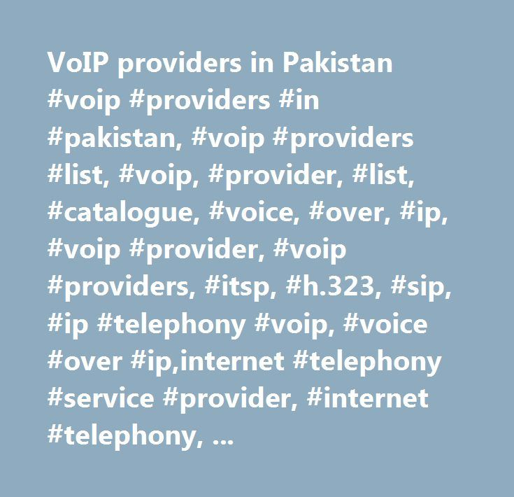 VoIP providers in Pakistan #voip #providers #in #pakistan, #voip #providers #list, #voip, #provider, #list, #catalogue, #voice, #over, #ip, #voip #provider, #voip #providers, #itsp, #h.323, #sip, #ip #telephony #voip, #voice #over #ip,internet #telephony #service #provider, #internet #telephony, #telephony #provider, #voipproviders, #voip #provider…