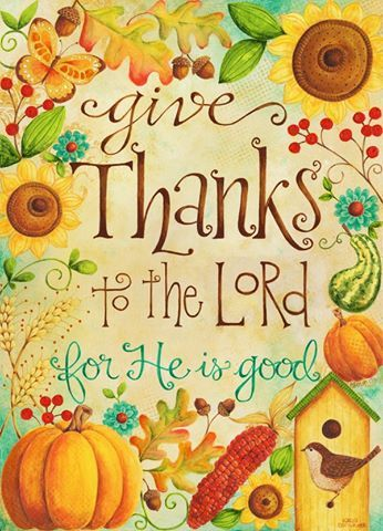 """Psalm 107:1 ~ """"Give thanks to the LORD, for he is good! His faithful love endures forever."""""""
