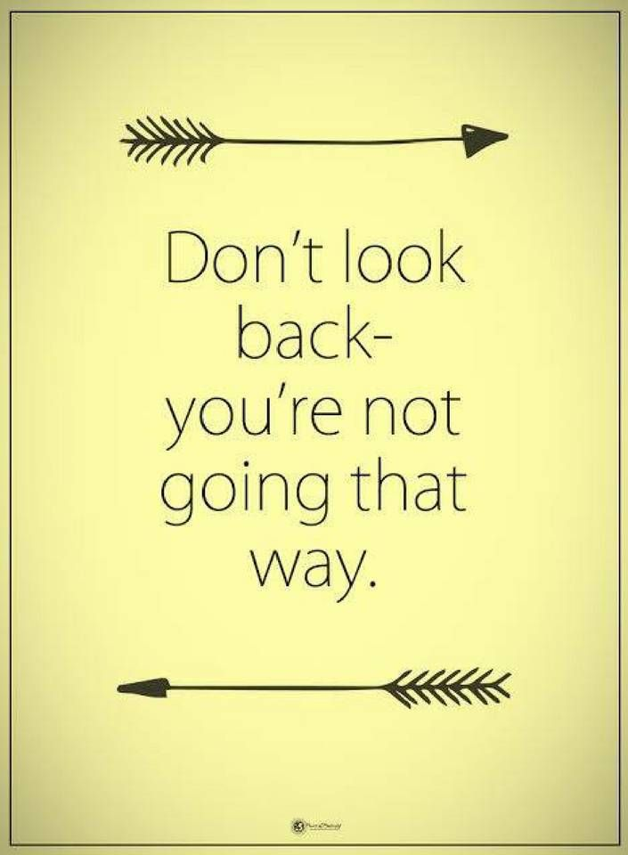 Quotes Don't look back - you are not going that way.