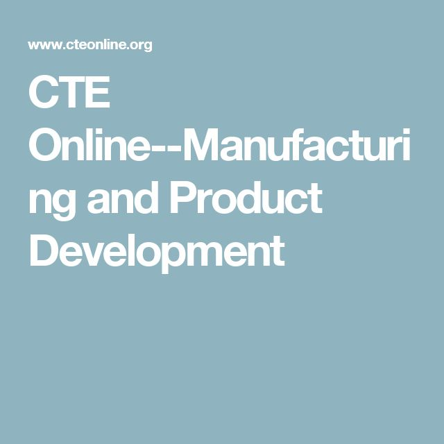 CTE Online--Manufacturing and Product Development