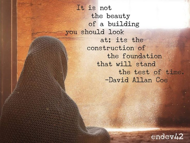 It is not the beauty of a building you should look at; its the construction of the foundation that will stand the test of time. - #DavidAllanCoe . . . . . . . . . . #meaningoflife #motivationalquotes #inspirationalquotes #dailyquotes #dailywisdom#qotd#quoteoftheday #quotestoliveby #quote#happiness#enlightenment#existentialcrisis#meaning #philosophyquotes#inspiracion#goodquote#purposeoflife#absurdism#midlifecrisis#philosophy#philosopher…
