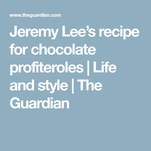 Jeremy Lee's recipe for chocolate profiteroles | Life and style | The Guardian