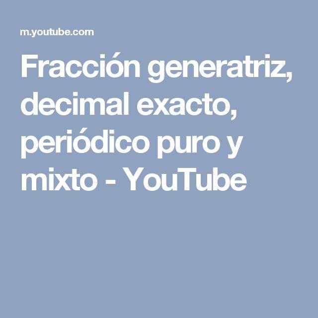 Fracción generatriz, decimal exacto, periódico puro y mixto - YouTube