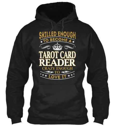 Skilled Enough To Become A Tarot Card Reader Crazy Enough To Love It Black Sweatshirt Front
