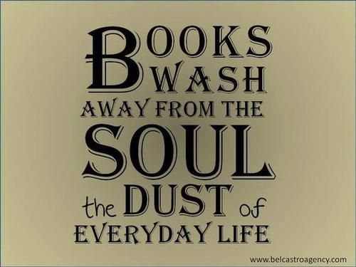 """""""Books wash away from the soul the dust of everyday life."""""""