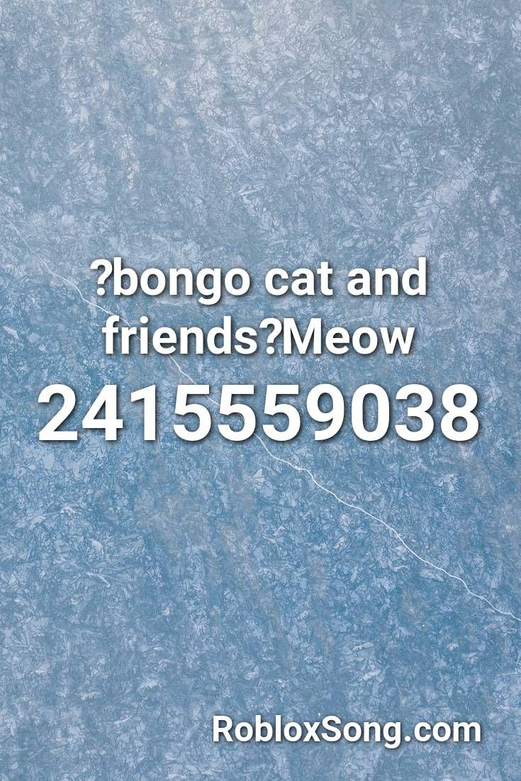 Bongo Cat And Friends Meow Roblox Id Roblox Music Codes In 2020