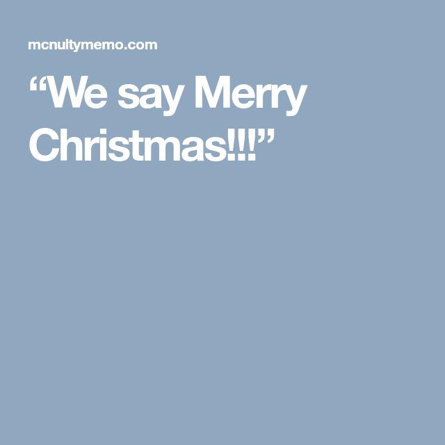 """""""We say Merry Christmas!!!"""""""