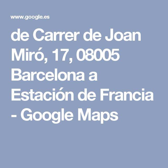 de Carrer de Joan Miró, 17, 08005 Barcelona a Estación de Francia - Google Maps