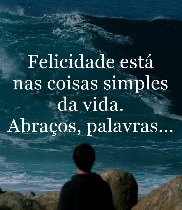 Felicidade Esta Nas Coisas Simples Da Vida Abracos Palavras Com