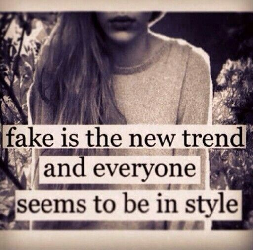 So many fake and shallow people these days...... it's sad.