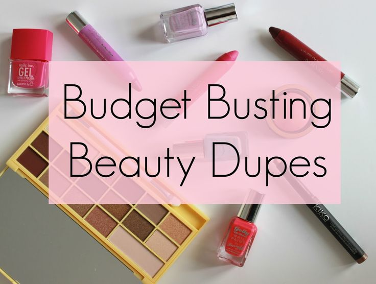 Budget busting beauty dupes - some of the best high street versions of high end beauty products