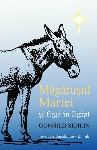 Magarusul Mariei si fuga din Egipt - Gunhild Sehlin: Varsta: 4+; Demult, în Țara Sfântă trăia un măgăruș murdar căruia nu-i plăcea să muncească. Dar, într-o zi, el a întâlnit-o pe buna și blânda Maria și viața lui s-a schimbat pentru totdeauna. Când Iosif și Maria au fost nevoiți să plece spre Bethleem, acesta a dus-o în spate pe Maria în călătorie.  Iar când soldații lui Irod au încercat să-i prindă, acesta i-a ajutat pe cei doi să scape. Este despre povestea nasterii Mantuitorului.