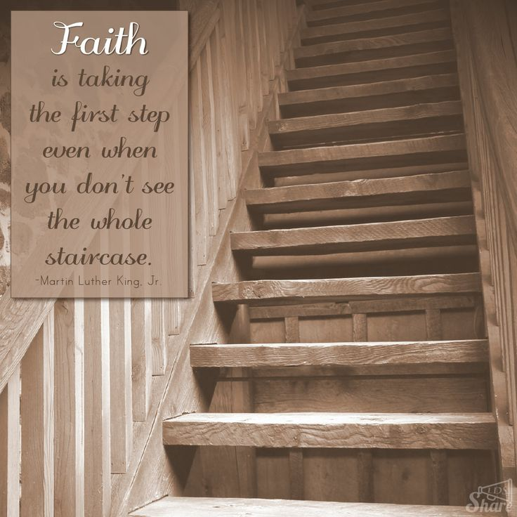 Faith is taking the first step - Martin Luther King, Jr.