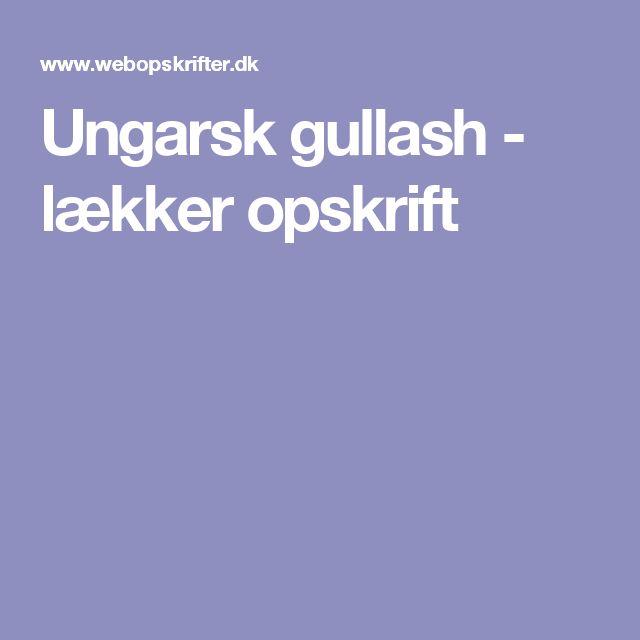 Ungarsk gullash - lækker opskrift