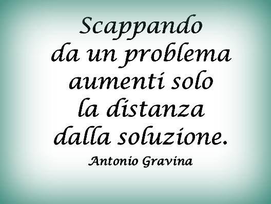 Mai scappare dai problemi !!! vedi anche http://www.messaggi-online.it