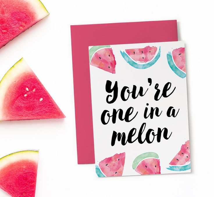 "Delight your friends and family with this ""one in a melon"" card. Use as a funny birthday card or just because. Print out as many as you like."