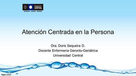 Atención Centrada en la Persona Dra. Doris Sequeira D. Docente Enfermería…