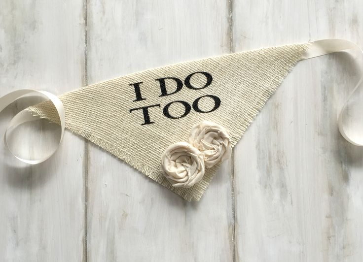 Your sweet pup will feel like the most important guest in this I Do Too bandana. Great for engagement photos, save the date cards and bridal shower gifts! ~ Ivory Burlap with cotton fabric flowers ~ F